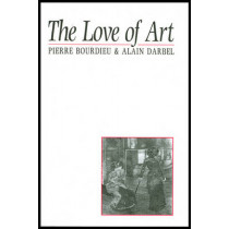 The Love of Art: European Art Museums and Their Public by Pierre Bourdieu, 9780745619149