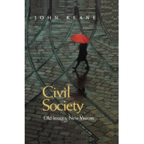 Civil Society: Old Images, New Visions by John Keane, 9780745620718