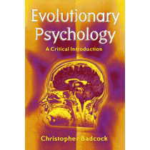 Evolutionary Psychology: A Clinical Introduction by Christopher Badcock, 9780745622064
