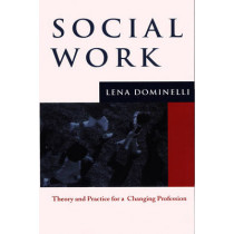 Social Work: Theory and Practice for Changing Profession by Lena Dominelli, 9780745623832