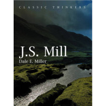 John Stuart Mill: Moral, Social, and Political Thought by Dale Miller, 9780745625836