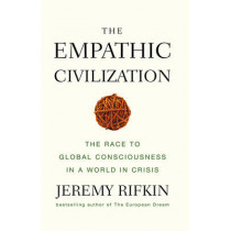 The Empathic Civilization: The Race to Global Consciousness in a World in Crisis by Jeremy Rifkin, 9780745641461