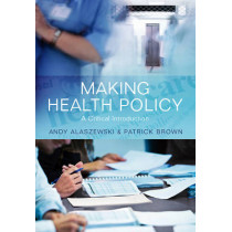 Making Health Policy: A Critical Introduction by Andy Alaszewski, 9780745641744