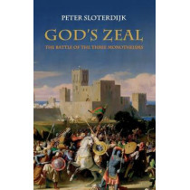 God's Zeal: The Battle of the Three Monotheisms by Peter Sloterdijk, 9780745645070