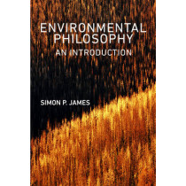 Environmental Philosophy: An Introduction by Simon P. James, 9780745645476
