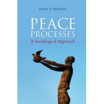 Peace Processes: A Sociological Approach by John D. Brewer, 9780745647777