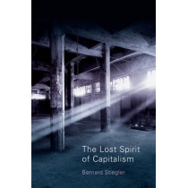 The Lost Spirit of Capitalism: Disbelief and Discredit by Bernard Stiegler, 9780745648149