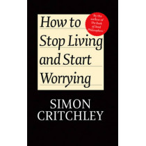 How to Stop Living and Start Worrying: Conversations with Carl Cederstroem by Simon Critchley, 9780745650388