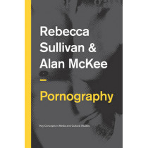 Pornography: Structures, Agency and Performance by Rebecca Sullivan, 9780745651941