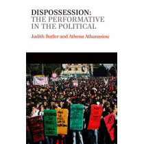 Dispossession: The Performative in the Political by Judith Butler, 9780745653808