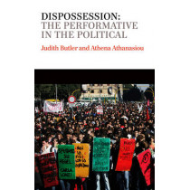 Dispossession: The Performative in the Political by Judith Butler, 9780745653815