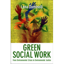 Green Social Work: From Environmental Crises to Environmental Justice by Lena Dominelli, 9780745654003