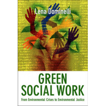 Green Social Work: From Environmental Crises to Environmental Justice by Lena Dominelli, 9780745654010