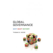 Global Governance: Why? What? Whither? by Thomas G. Weiss, 9780745660462