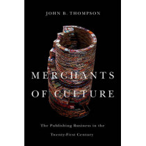 Merchants of Culture: The Publishing Business in the Twenty-First Century by John B. Thompson, 9780745661063