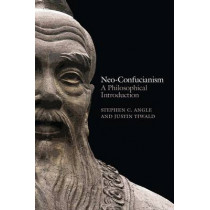 Neo-Confucianism: A Philosophical Introduction by Stephen C. Angle, 9780745662497