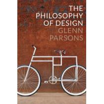 The Philosophy of Design by Glenn Parsons, 9780745663890