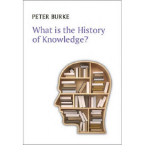 What is the History of Knowledge? by Peter Burke, 9780745669830