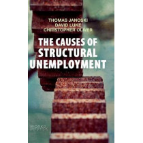 The Causes of Structural Unemployment: Four Factors that Keep People from the Jobs they Deserve by Thomas Janoski, 9780745670270