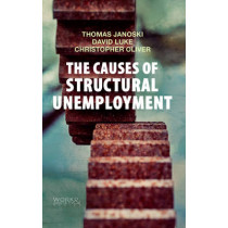 The Causes of Structural Unemployment: Four Factors that Keep People from the Jobs they Deserve by Thomas Janoski, 9780745670287