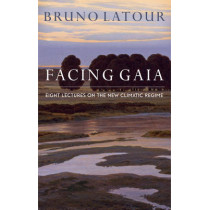 Facing Gaia: Eight Lectures on the New Climatic Regime by Bruno Latour, 9780745684345
