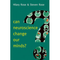 Can Neuroscience Change Our Minds? by Steven Rose, 9780745689326