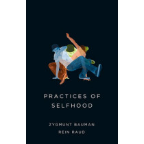 Practices of Selfhood by Zygmunt Bauman, 9780745690179