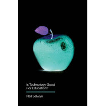 Is Technology Good for Education? by Neil Selwyn, 9780745696478