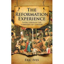 The Reformation Experience: Living through the turbulent 16th century by Eric Ives, 9780745952772