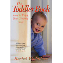 The Toddler Book: How to enjoy your growing child by Rachel Waddilove, 9780745952963