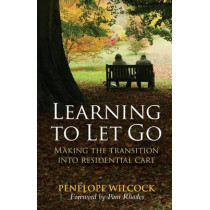 Learning to Let Go: The transition into residential care by Penelope Wilcock, 9780745953984