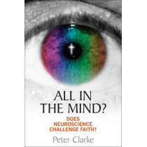 All in the Mind?: Does neuroscience challenge faith? by Peter Clarke, 9780745956756