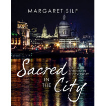 Sacred in the City: Seeing the spiritual in the everyday by Margaret Silf, 9780745956985
