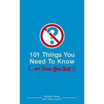 101 Things You Need to Know (and Some You Don't) by Richard Horne, 9780747584766