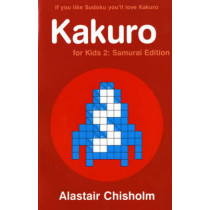 Kakuro for Kids 2: Samurai Edition by Alastair Chisholm, 9780747586258