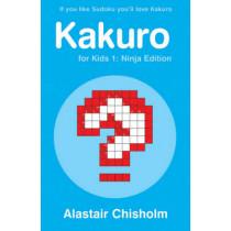 Kakuro for Kids 1: Ninja Edition by Alastair Chisholm, 9780747586265