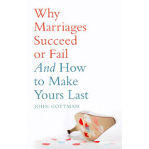 Why Marriages Succeed or Fail by John M. Gottman, 9780747593607