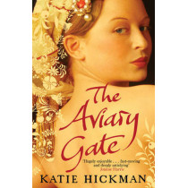 The Aviary Gate by Katie Hickman, 9780747596448