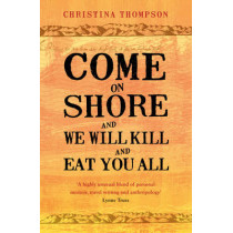 Come on Shore and We Will Kill and Eat You All by Christina Thompson, 9780747596707