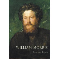 William Morris: An Illustrated Life of William Morris, 1834-1896 by Richard Tames, 9780747804352