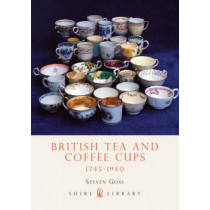 British Tea and Coffee Cups, 1745-1940 by Steve Goss, 9780747806950