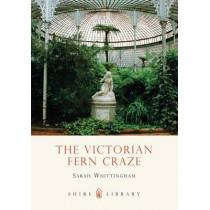 The Victorian Fern Craze by Sarah Whittingham, 9780747807469