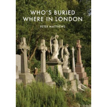 Who's Buried Where in London by Peter Matthews, 9780747812968