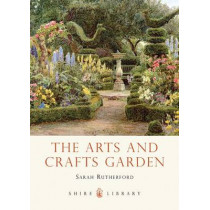 The Arts and Crafts Garden by Sarah Rutherford, 9780747812982