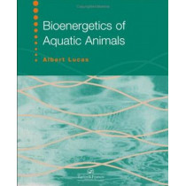 Bioenergetics Of Aquatic Animals by Albert Lucas, 9780748405640