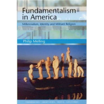 Fundamentalism in America: Millennialism, Identity and Militant Religion by Philip H. Melling, 9780748609789