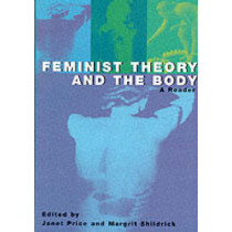 Feminist Theory and the Body: A Reader by Janet Price, 9780748610891