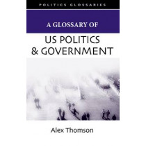 A Glossary of US Politics and Government by Alex Thomson, 9780748622535