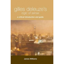 """Gilles Deleuze's """"Logic of Sense"""": A Critical Introduction and Guide by James Williams, 9780748626113"""