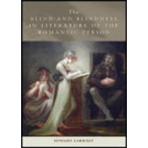 The Blind and Blindness in Literature of the Romantic Period by Edward Larrissy, 9780748632817